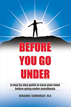 Before You Go Under: A Step by Step Guide to Ease Your Mind Before Going Under Anesthesia 9780615184708