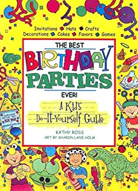 Best Birthday Parties Ever!: A Kid's Do-It-Yourself Guide 9780613165976