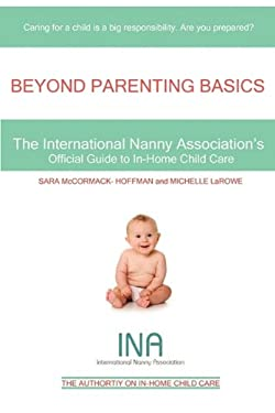 Beyond Parenting Basics: The International Nanny Association's Official Guide to In-Home Child Care 9780615312415