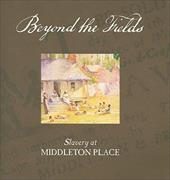 Beyond the Fields: Slavery at Middleton Place 2327983