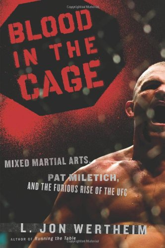 Blood in the Cage: Mixed Martial Arts, Pat Miletich, and the Furious Rise of the UFC 9780618982615