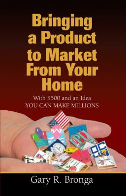 Bringing a Product to Market from Your Home 9780615339979