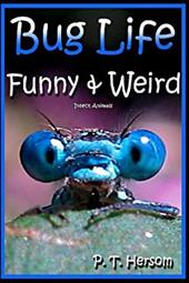 Bug Life Funny & Weird Insect Animals: Learn with Amazing Photos and Fun Facts About Bugs and Spiders (Funny & Weird Animals) (Vol 22257561