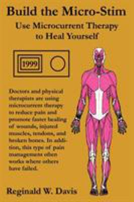 Build the Micro-Stim: Use Microcurrent Therapy to Heal Yourself 9780615175218