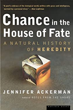 Chance in the House of Fate: A Natural History of Heredity 9780618219094