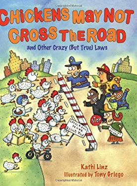 Chickens May Not Cross the Road and Other Crazy (But True) Laws: And Other Crazy (But True) Laws 9780618809059