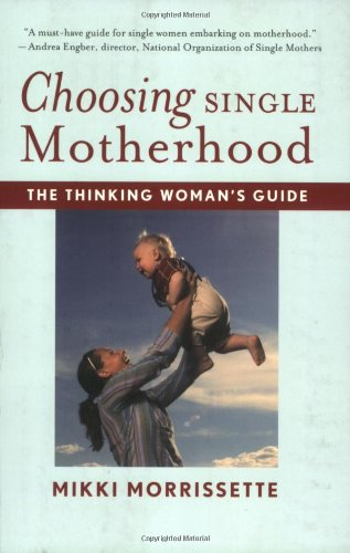 Choosing Single Motherhood: The Thinking Woman's Guide 9780618833320