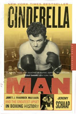 Cinderella Man: James J. Braddock, Max Baer, and the Greatest Upset in Fighting History 9780618711901