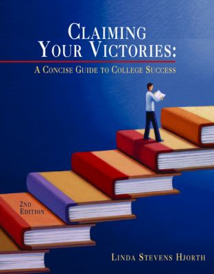 Claiming Your Victories: A Concise Guide to College Success 9780618233649