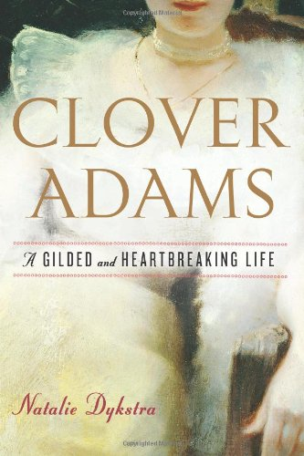 Clover Adams: A Gilded and Heartbreaking Life 9780618873852