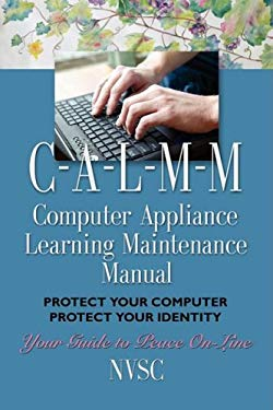 Computer Appliance Learning Maintenance Manual (Ia-L-M-M): Protect Your Computer, Protect Your Identity 9780615233178
