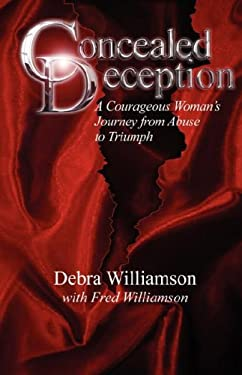 Concealed Deception: A Courageous Woman's Journey from Abuse to Triumph 9780615168944