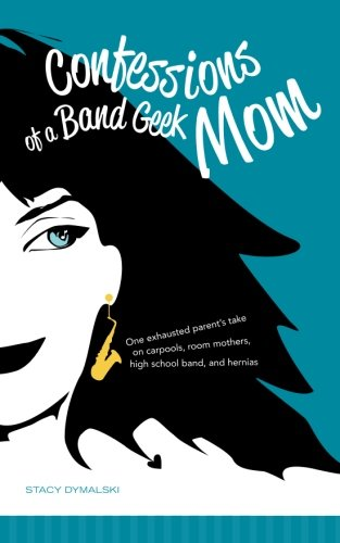 Confessions of a Band Geek Mom 9780615474991