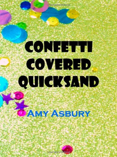 Confetti Covered Quicksand 9780615487373