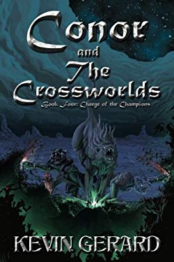 Conor and the Crossworlds, Book Four: Charge of the Champions 9780615311500