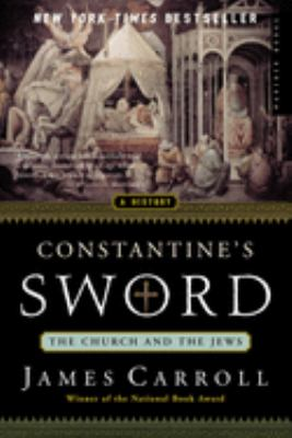 Constantine's Sword: The Church and the Jews--A History 9780618219087