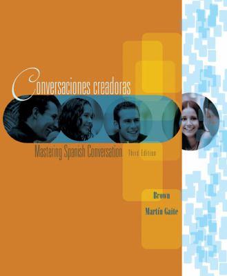 Conversaciones Creadoras: Mastering Spanish Conversation 9780618481071