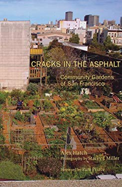 Cracks in the Asphalt: Community Gardens of San Francisco 9780615238234