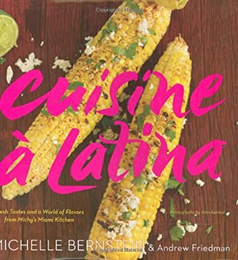 Cuisine a Latina: Fresh Tastes and a World of Flavors from Michy's Miami Kitchen 9780618867509