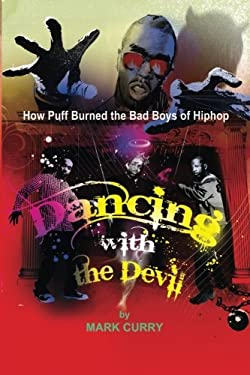Dancing with the Devil: How Puff Burned the Bad Boys of Hip-Hop 9780615276502