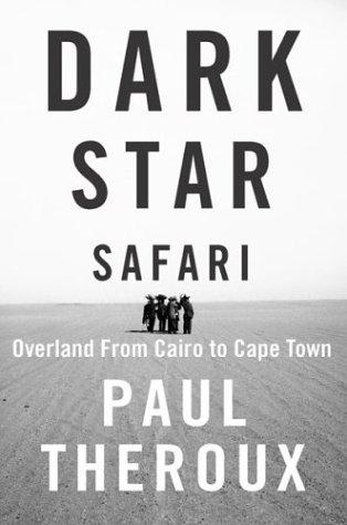 Dark Star Safari: Overland from Cairo to Cape Town 9780618134243