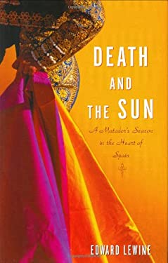 Death and the Sun: A Matador's Season in the Heart of Spain 9780618263257