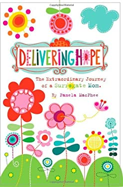 Delivering Hope: The Extraordinary Journey of a Surrogate Mom 9780615282053