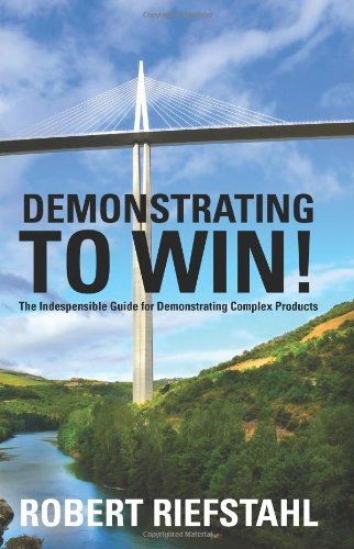 Demonstrating to Win! : The Indespensible Guide for Demonstrating Complex Products