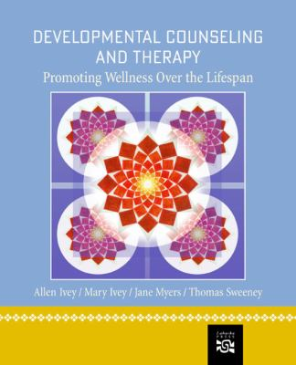 Developmental Counseling and Therapy: Promoting Wellness Over the Lifespan 9780618439881