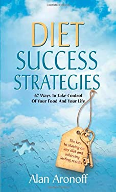 Diet Success Strategies: 67 Ways to Take Control of Your Food and Your Life 9780615544076