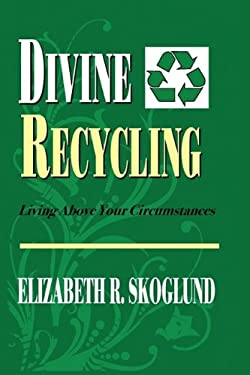 Divine Recycling: Living Above Your Circumstances 9780615277059