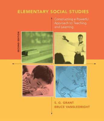 Elementary Social Studies: Constructing a Powerful Approach to Teaching and Learning 9780618443604