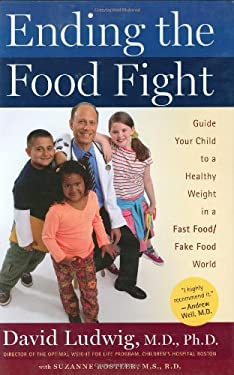 Ending the Food Fight: Guide Your Child to a Healthy Weight in a Fast Food/Fake Food World 9780618683260