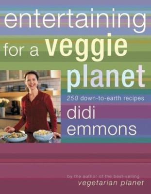 Entertaining for a Veggie Planet: 250 Down-To-Earth Recipes