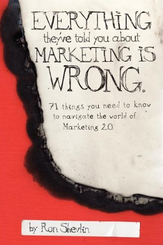Everything They've Told You about Marketing Is Wrong 9780615191843