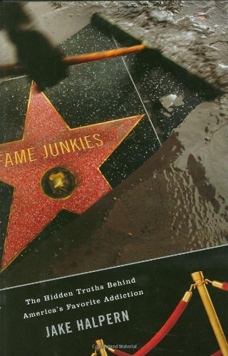Fame Junkies: The Hidden Truths Behind America's Favorite Addiction 9780618453696