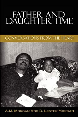 Father and Daughter Time: Conversations from the Heart 9780615337081