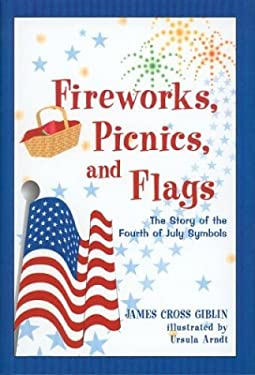 Fireworks, Picnics, and Flags: The Story of the Fourth of July Symbols 9780618096527