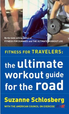 Fitness for Travelers: The Ultimate Workout Guide for the Road 9780618115921