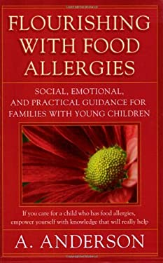 Flourishing with Food Allergies: Social, Emotional, and Practical Guidance for Families with Young Children 9780615187044