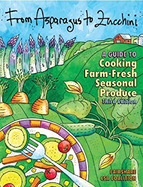 From Asparagus to Zucchini: A Guide to Cooking Farm-Fresh Seasonal Produce 9780615230139
