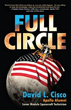 Full Circle: An Incredible Journey of a Lunar Module Spacecraft Technician, His Memoirs of His Time at NASA and All the Stories Alo 9780615345635