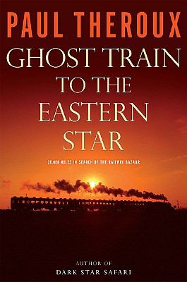 Ghost Train to the Eastern Star: On the Tracks of the Great Railway Bazaar 9780618418879