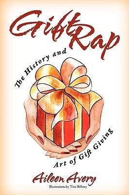 Gift Rap: The History and Art of Gift Giving 9780615329734