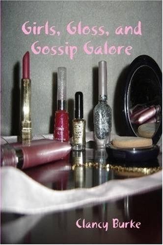 Girls, Gloss, and Gossip Galore 9780615238937