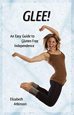 Glee! an Easy Guide to Gluten-Free Independence 9780615281650