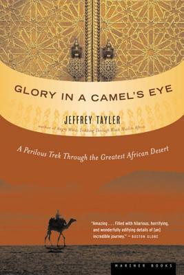 Glory in a Camel's Eye: A Perilous Trek Through the Greatest African Desert 9780618492220