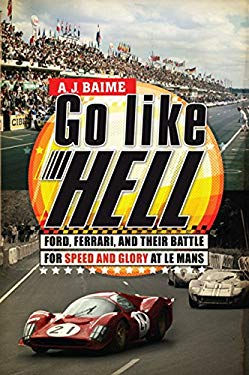 Go Like Hell: Ford, Ferrari, and Their Battle for Speed and Glory at Le Mans 9780618822195