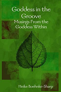 Goddess in the Groove - Musings from the Goddess Within 9780615180823