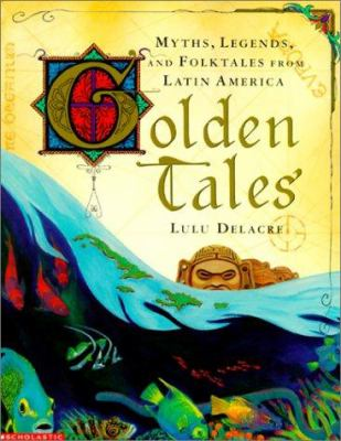 Golden Tales: Myths, Legends, and Folktales from Latin America 9780613357210